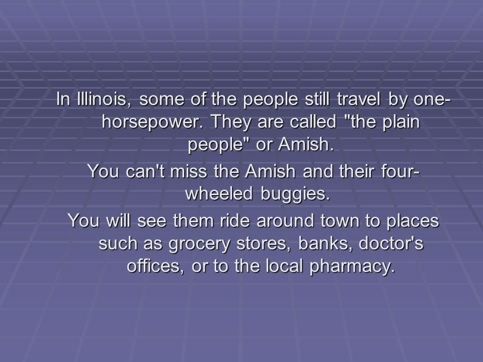 In Illinois, some of the people still travel by one- horsepower.