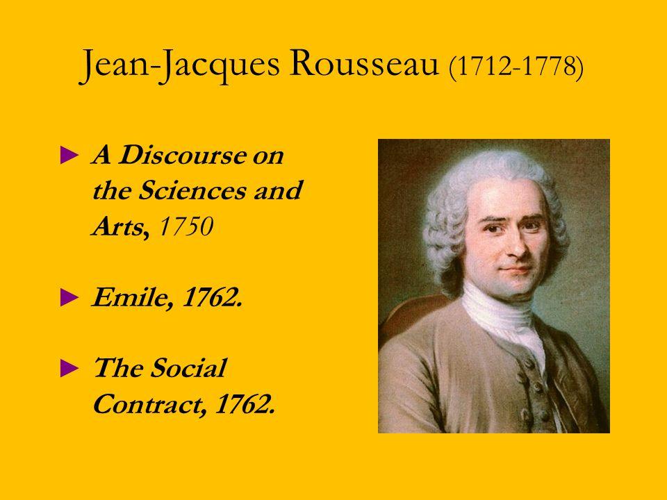 Jean-Jacques Rousseau (1712-1778) ► A Discourse on the Sciences and Arts, 1750 ► Emile, 1762.