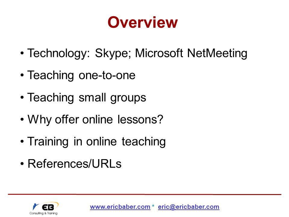 Skype: www.skype.comwww.skype.com Microsoft NetMeeting: www.microsoft.com/netmeetingwww.microsoft.com/netmeeting Unyte plugin: www.unyte.netwww.unyte.net HotRecorder: www.hotrecorder.comwww.hotrecorder.com NetLearn Languages: ww.netlearnlanguages.comww.netlearnlanguages.com Institute of Education course in Online Education and Training: www.ioe.ac.uk/english/OET.htm www.ioe.ac.uk/english/OET.htm The Consultants-E: www.theconsultants-e.comwww.theconsultants-e.com Book Teaching English with IT by D.