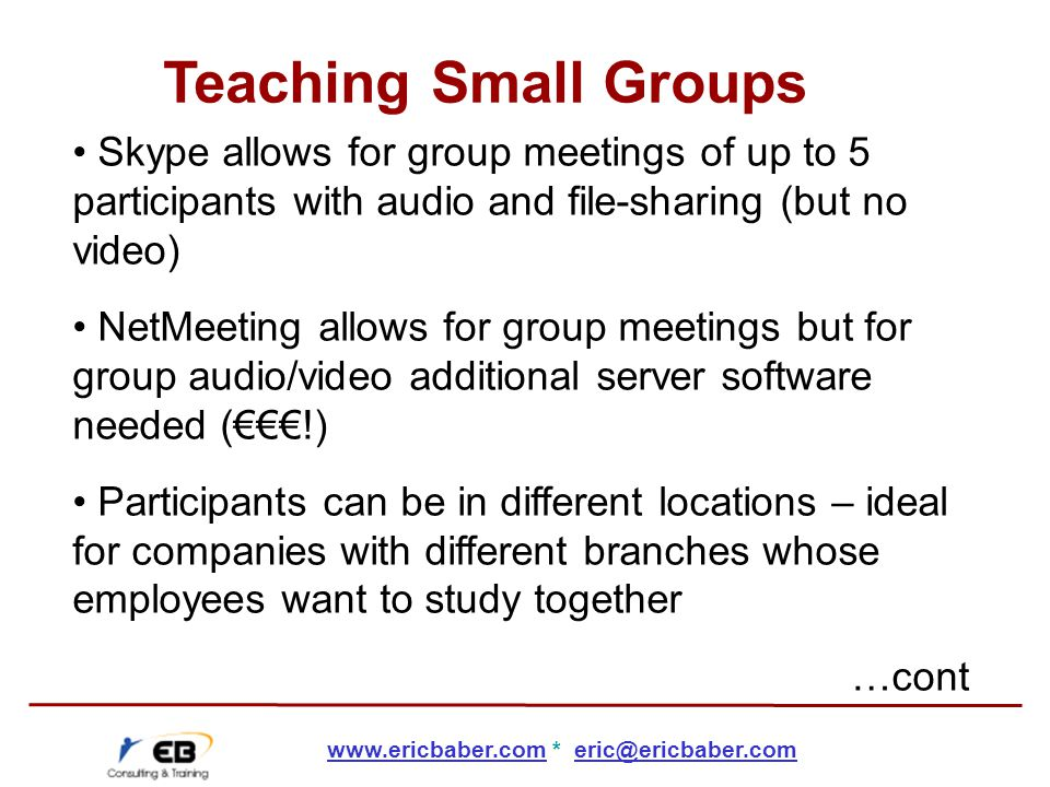 Skype allows for group meetings of up to 5 participants with audio and file-sharing (but no video) NetMeeting allows for group meetings but for group