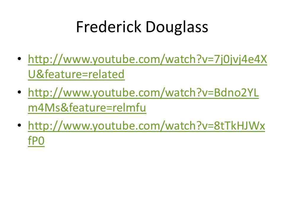 Frederick Douglass http://www.youtube.com/watch?v=7j0jvj4e4X U&feature=related http://www.youtube.com/watch?v=7j0jvj4e4X U&feature=related http://www.youtube.com/watch?v=Bdno2YL m4Ms&feature=relmfu http://www.youtube.com/watch?v=Bdno2YL m4Ms&feature=relmfu http://www.youtube.com/watch?v=8tTkHJWx fP0 http://www.youtube.com/watch?v=8tTkHJWx fP0