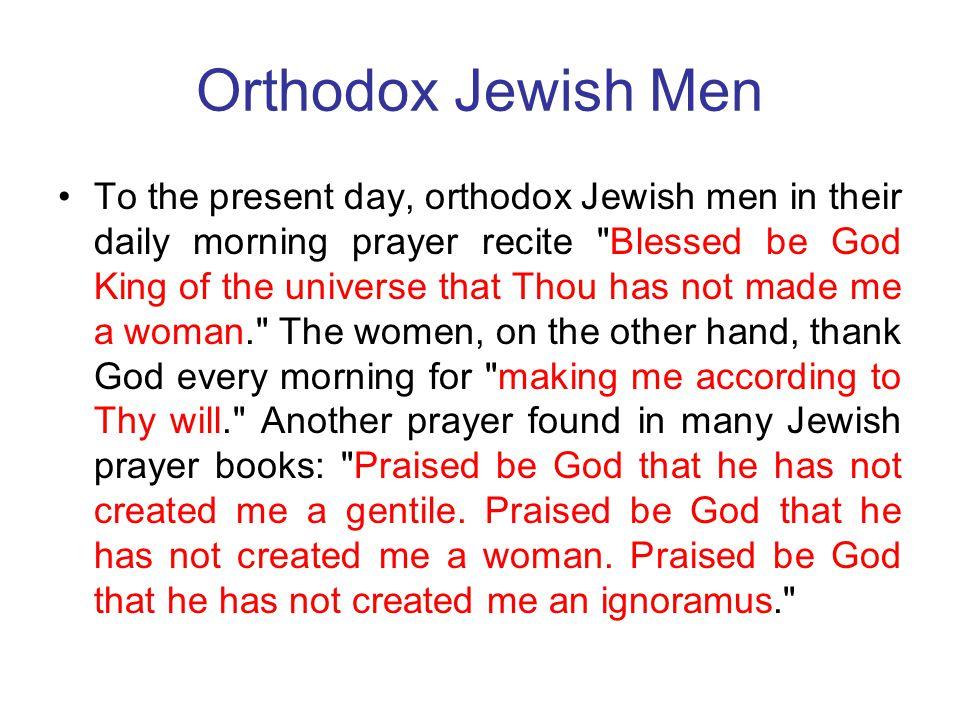 Orthodox Jewish Men To the present day, orthodox Jewish men in their daily morning prayer recite