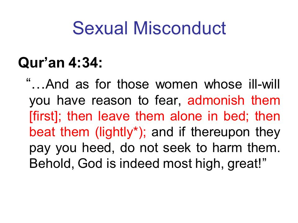 """Sexual Misconduct Qur'an 4:34: """"… And as for those women whose ill-will you have reason to fear, admonish them [first]; then leave them alone in bed;"""