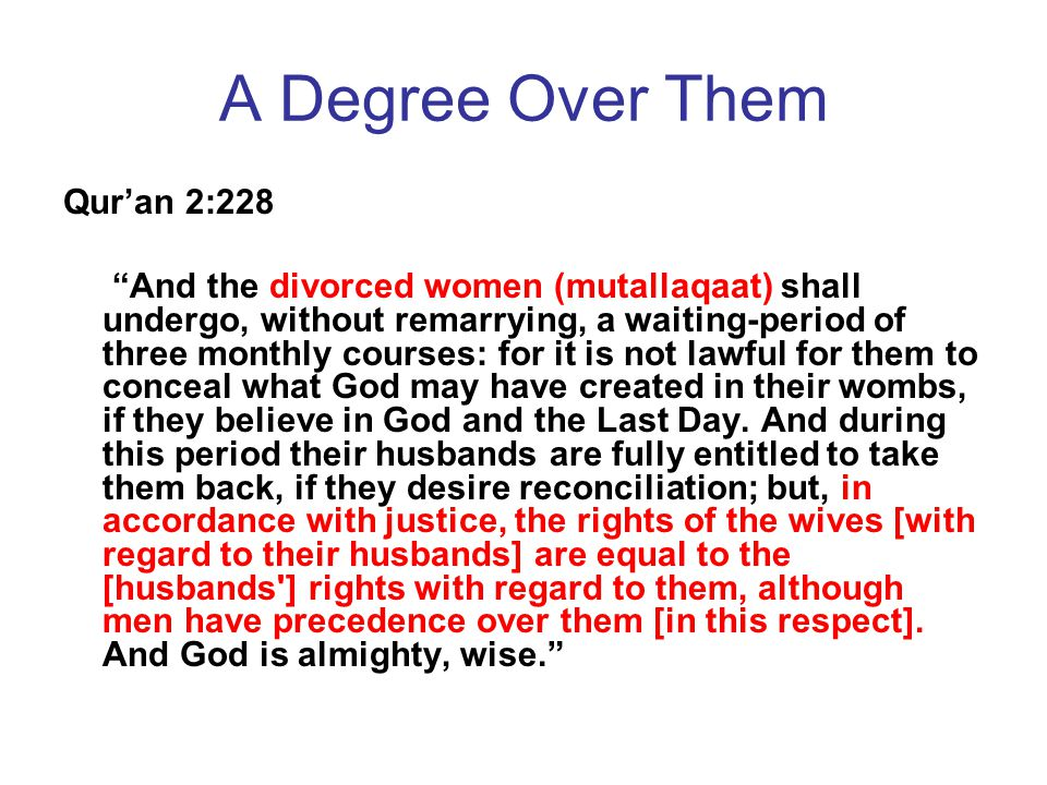 """A Degree Over Them Qur'an 2:228 """"And the divorced women (mutallaqaat) shall undergo, without remarrying, a waiting-period of three monthly courses: fo"""