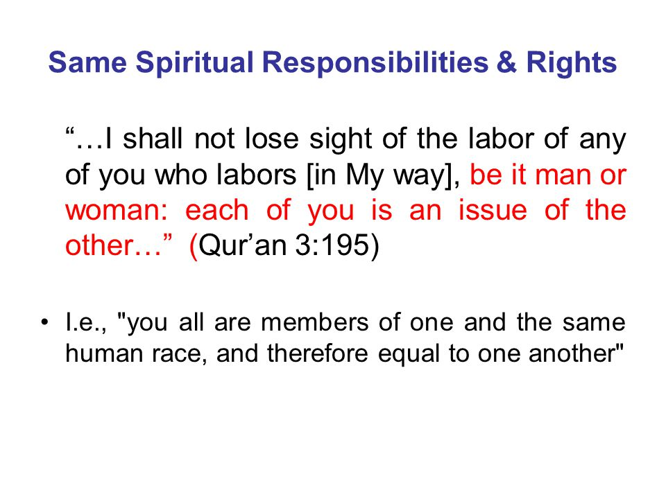 """Same Spiritual Responsibilities & Rights """"…I shall not lose sight of the labor of any of you who labors [in My way], be it man or woman: each of you i"""