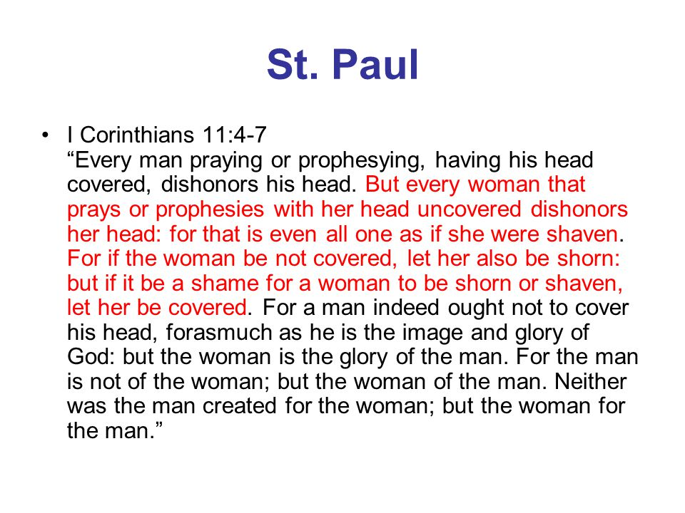 """St. Paul I Corinthians 11:4-7 """"Every man praying or prophesying, having his head covered, dishonors his head. But every woman that prays or prophesies"""