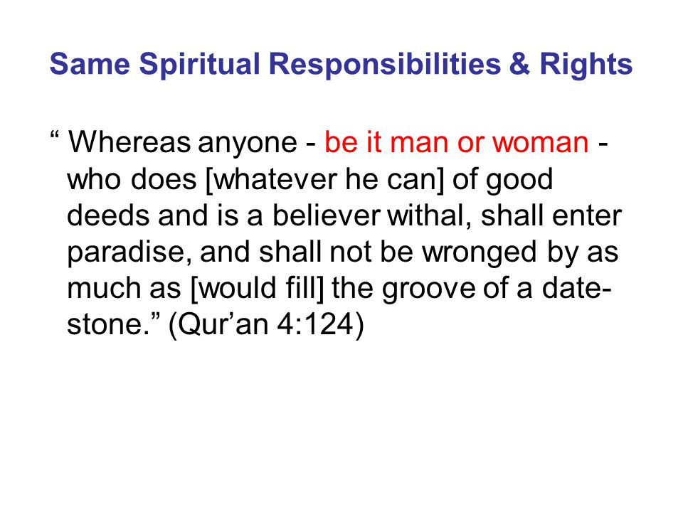 """Same Spiritual Responsibilities & Rights """" Whereas anyone - be it man or woman - who does [whatever he can] of good deeds and is a believer withal, sh"""