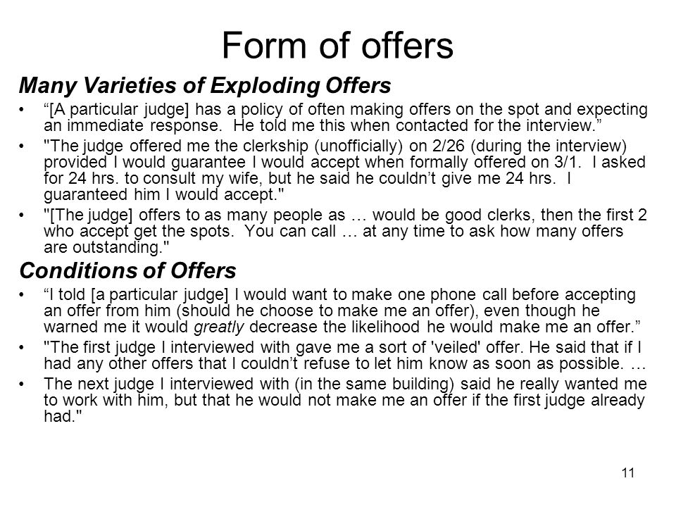 11 Form of offers Many Varieties of Exploding Offers [A particular judge] has a policy of often making offers on the spot and expecting an immediate response.