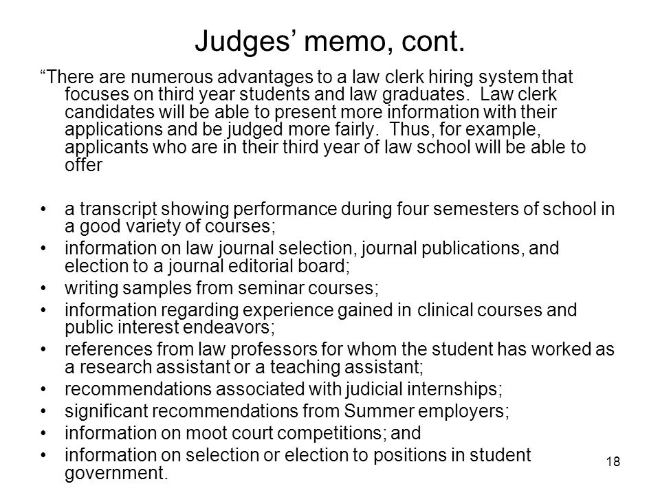 "18 Judges' memo, cont. ""There are numerous advantages to a law clerk hiring system that focuses on third year students and law graduates. Law clerk ca"