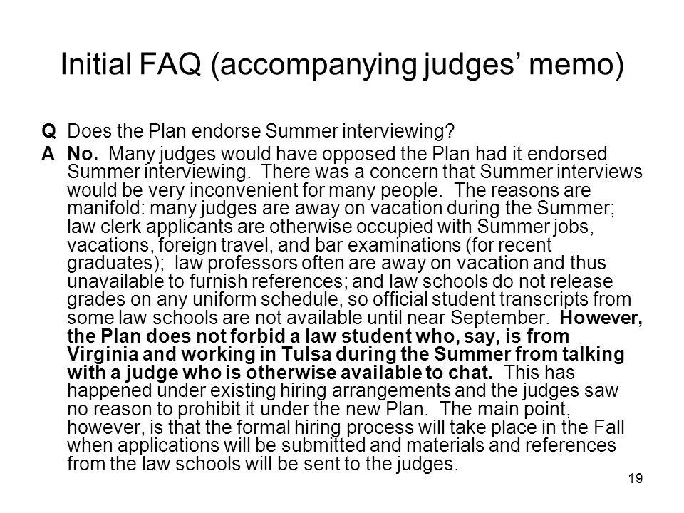 19 Initial FAQ (accompanying judges' memo) QDoes the Plan endorse Summer interviewing? ANo. Many judges would have opposed the Plan had it endorsed Su