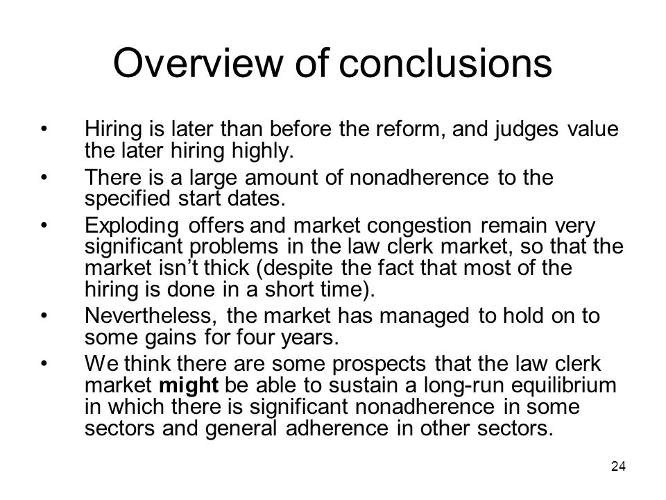 24 Overview of conclusions Hiring is later than before the reform, and judges value the later hiring highly.