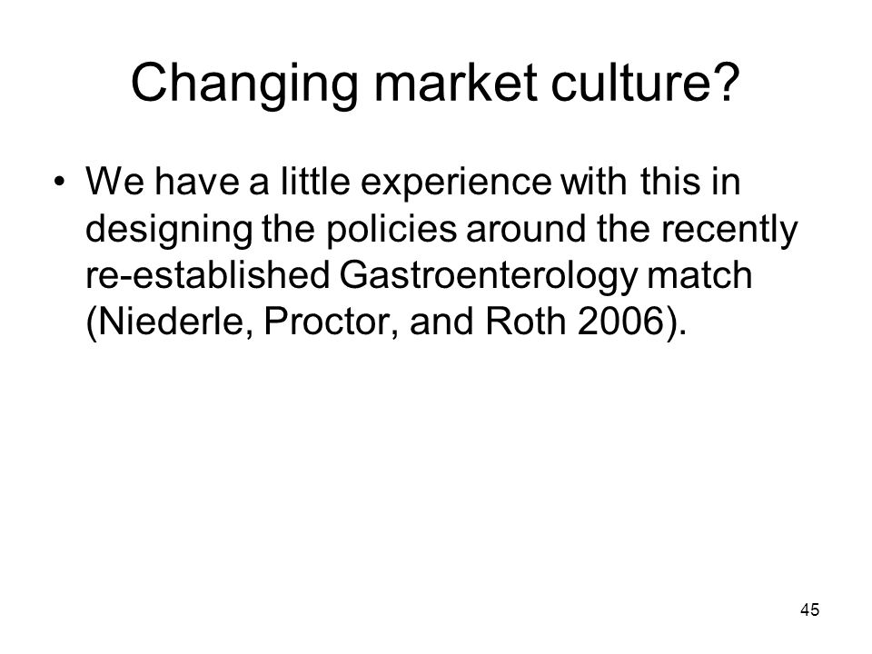 45 Changing market culture? We have a little experience with this in designing the policies around the recently re-established Gastroenterology match