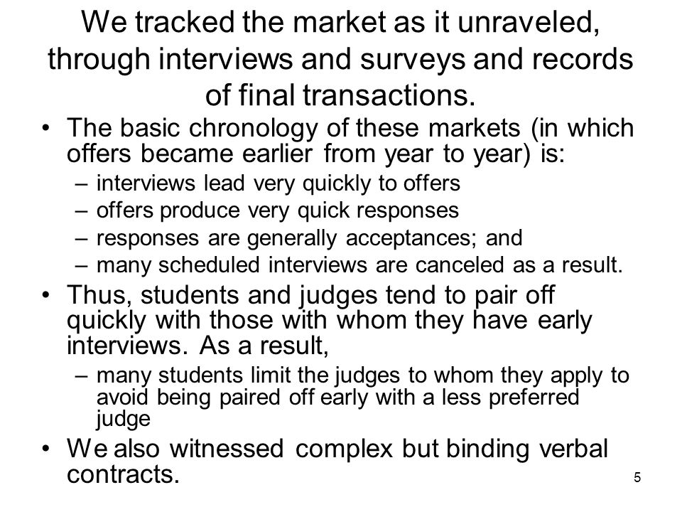 5 We tracked the market as it unraveled, through interviews and surveys and records of final transactions. The basic chronology of these markets (in w
