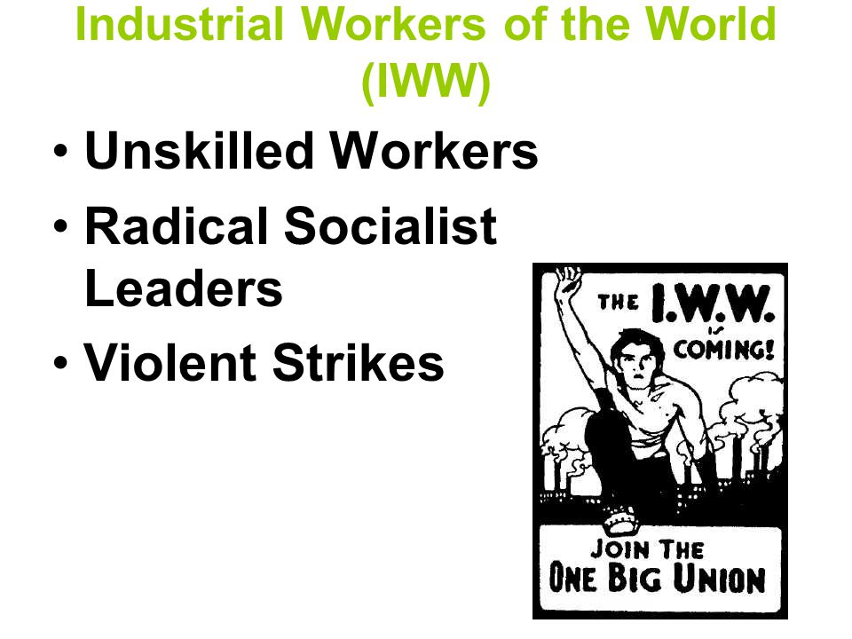 Industrial Workers of the World (IWW) Unskilled Workers Radical Socialist Leaders Violent Strikes