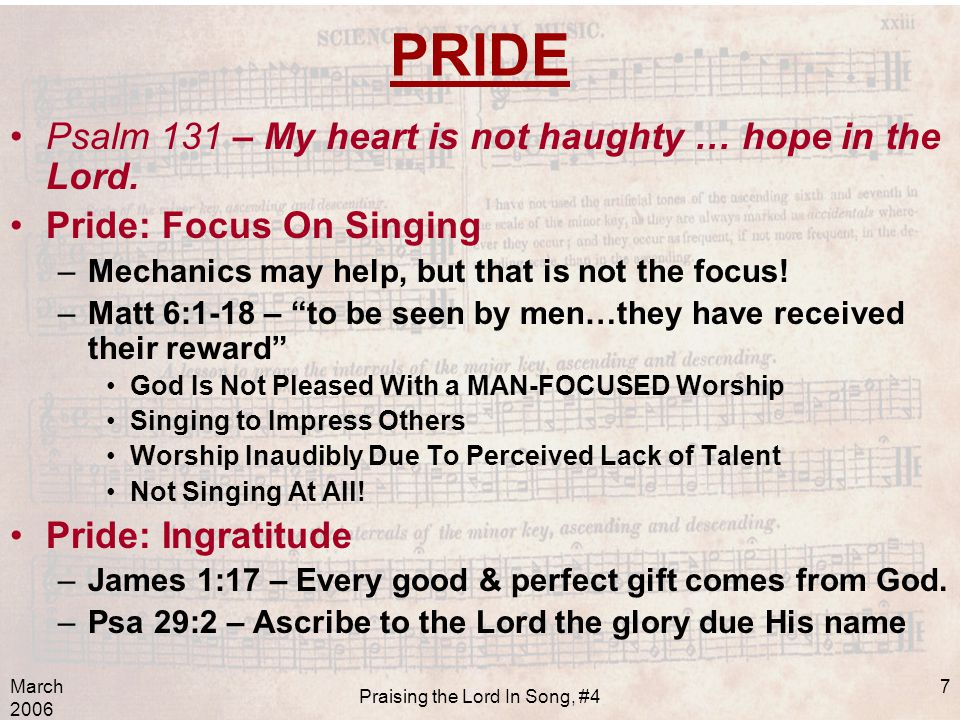 March 2006 Praising the Lord In Song, #4 7 PRIDE Psalm 131 – My heart is not haughty … hope in the Lord.