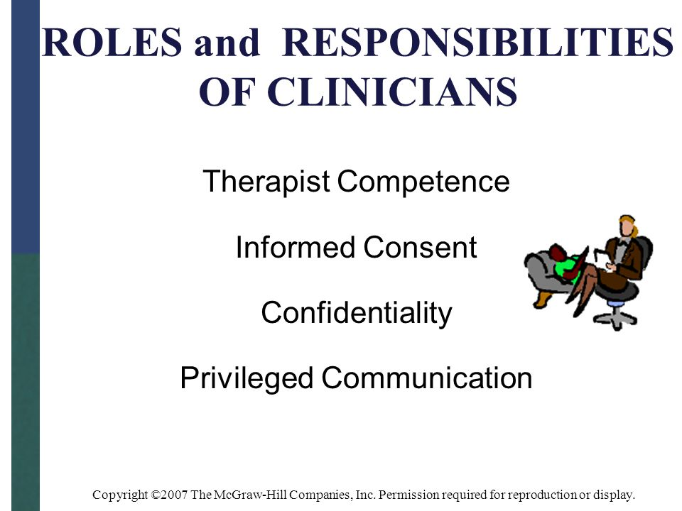 Copyright ©2007 The McGraw-Hill Companies, Inc. Permission required for reproduction or display. ROLES and RESPONSIBILITIES OF CLINICIANS Therapist Co