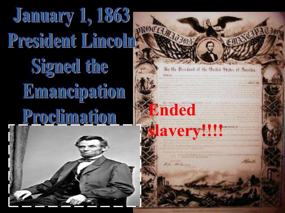 Ended slavery!!!!