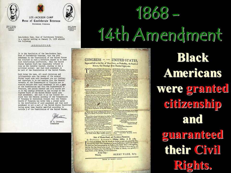 Black Americans were granted citizenship and guaranteed their Civil Rights.