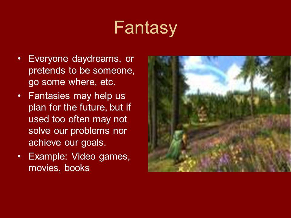 Fantasy Everyone daydreams, or pretends to be someone, go some where, etc.