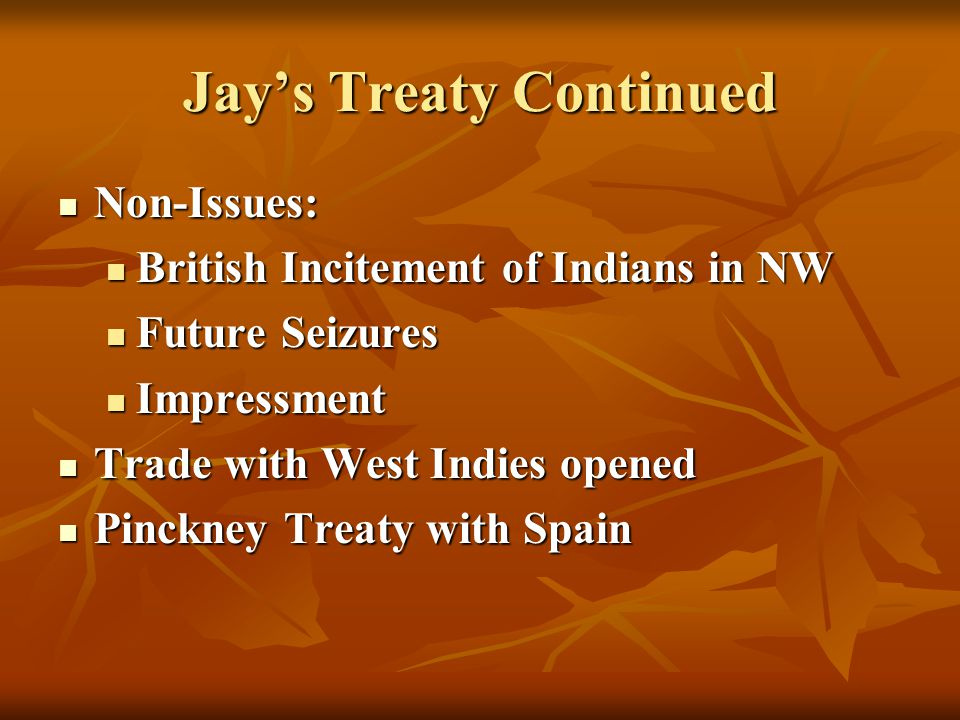 Jay's Treaty Continued Non-Issues: Non-Issues: British Incitement of Indians in NW British Incitement of Indians in NW Future Seizures Future Seizures