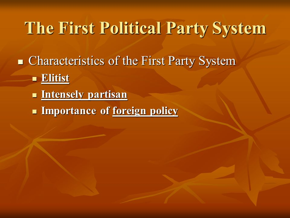 The First Political Party System Characteristics of the First Party System Characteristics of the First Party System Elitist Elitist Intensely partisa