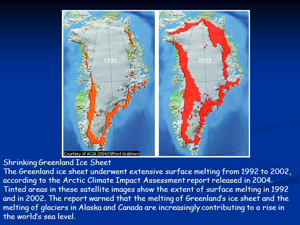 Shrinking Greenland Ice Sheet The Greenland ice sheet underwent extensive surface melting from 1992 to 2002, according to the Arctic Climate Impact As