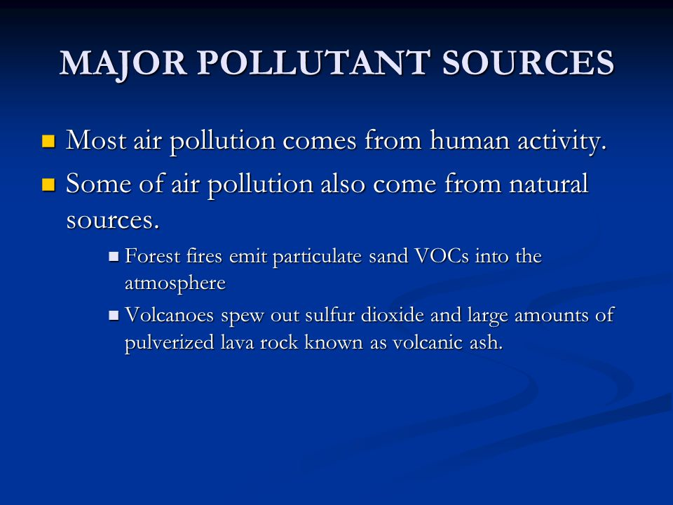 MAJOR POLLUTANT SOURCES Most air pollution comes from human activity. Most air pollution comes from human activity. Some of air pollution also come fr