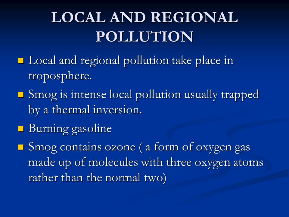 LOCAL AND REGIONAL POLLUTION Local and regional pollution take place in troposphere. Local and regional pollution take place in troposphere. Smog is i