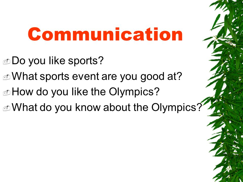 Communication  Do you like sports.  What sports event are you good at.
