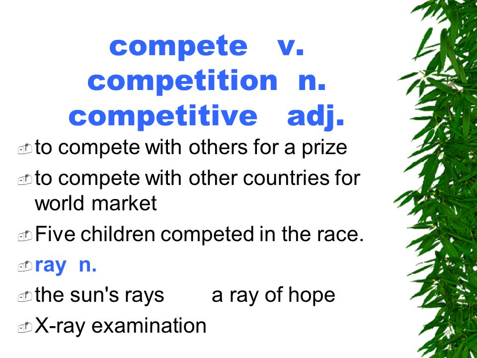 compete v. competition n. competitive adj.