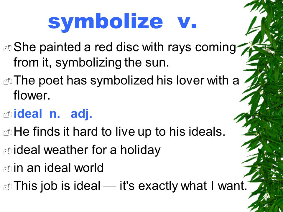 symbolize v.  She painted a red disc with rays coming from it, symbolizing the sun.