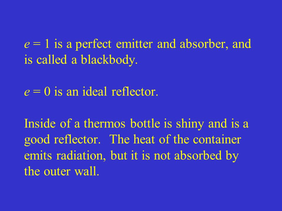 e = 1 is a perfect emitter and absorber, and is called a blackbody.