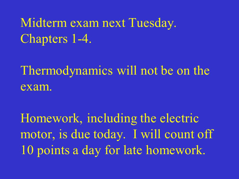 Midterm exam next Tuesday. Chapters 1-4. Thermodynamics will not be on the exam.