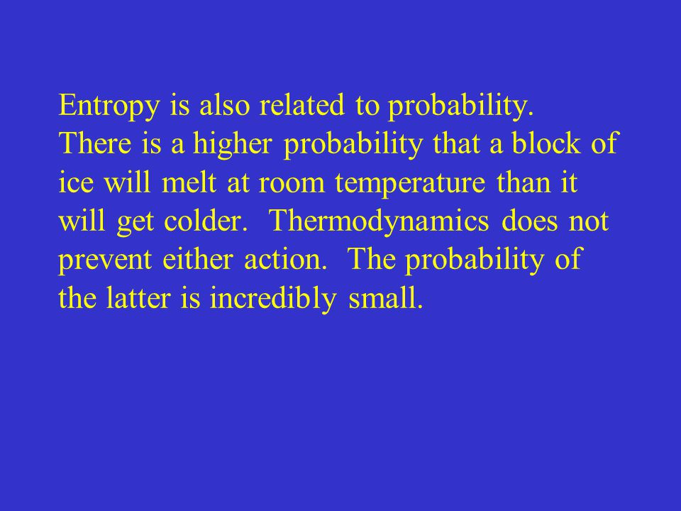 Entropy is also related to probability.