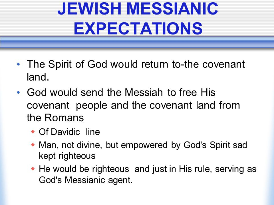 The Spirit of God would return to-the covenant land. God would send the Messiah to free His covenant people and the covenant land from the Romans  Of