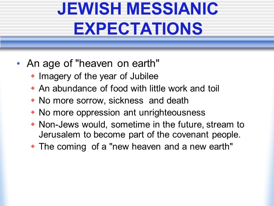 JEWISH MESSIANIC EXPECTATIONS An age of