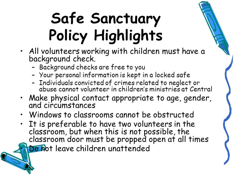 Safe Sanctuary Policy Highlights All volunteers working with children must have a background check.