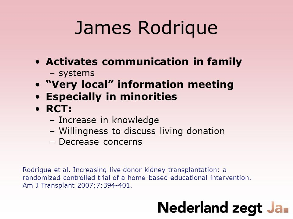 "James Rodrique Activates communication in family –systems ""Very local"" information meeting Especially in minorities RCT: –Increase in knowledge –Willi"