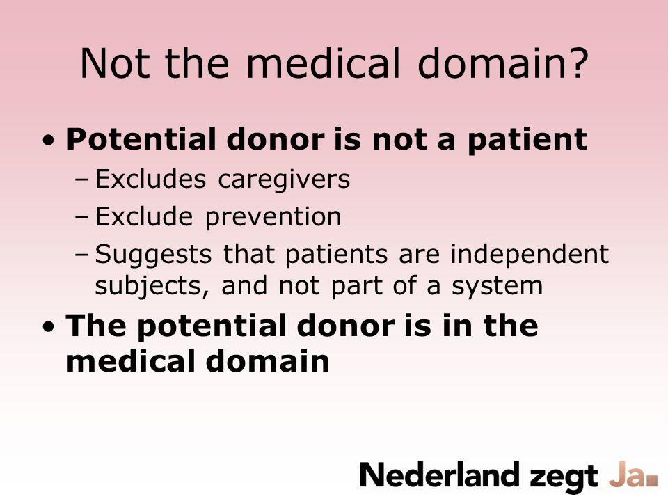 Not the medical domain? Potential donor is not a patient –Excludes caregivers –Exclude prevention –Suggests that patients are independent subjects, an
