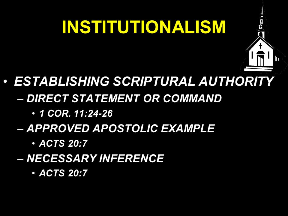 INSTITUTIONALISM ESTABLISHING SCRIPTURAL AUTHORITY –DIRECT STATEMENT OR COMMAND 1 COR.