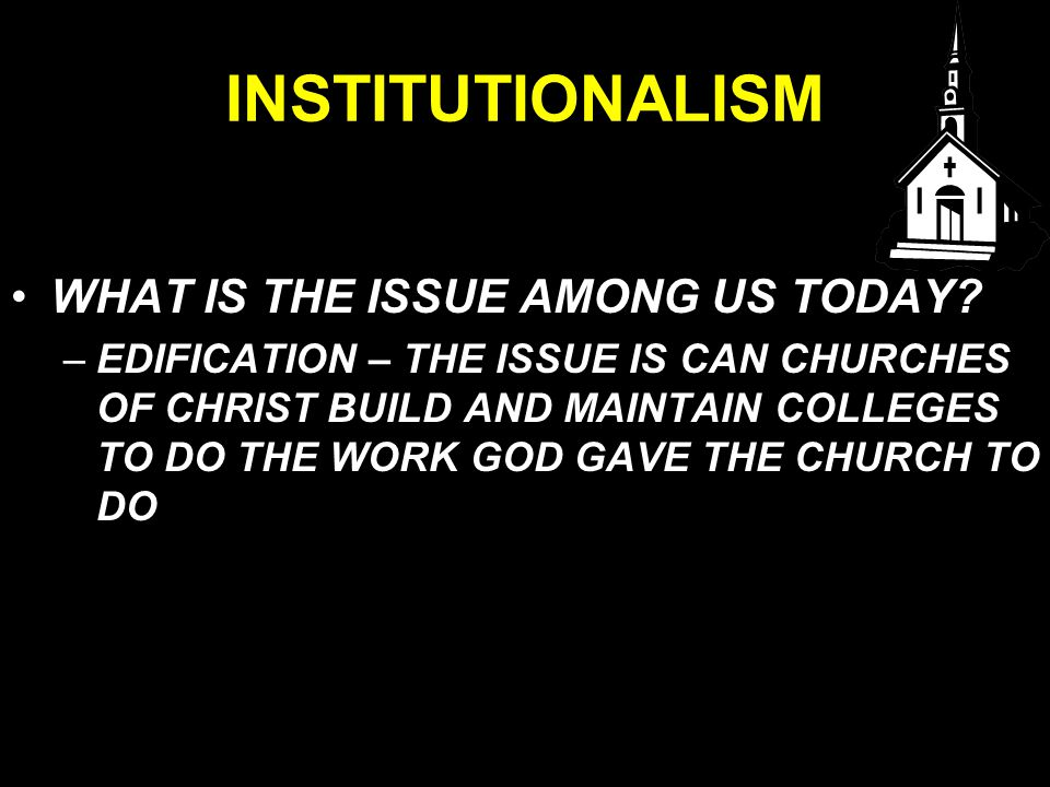 INSTITUTIONALISM WHAT IS THE ISSUE AMONG US TODAY.
