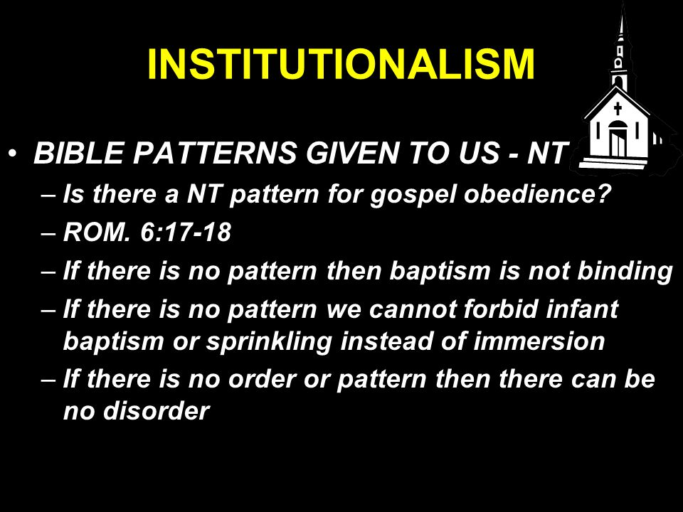 INSTITUTIONALISM BIBLE PATTERNS GIVEN TO US - NT –Is there a NT pattern for gospel obedience.