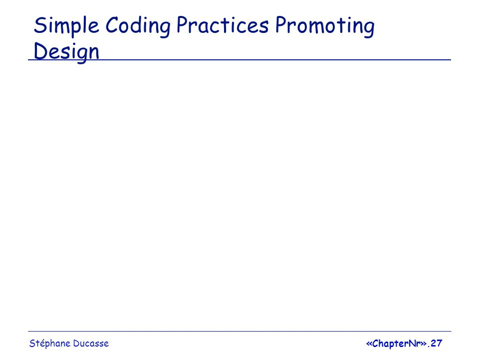 Stéphane Ducasse«ChapterNr».27 Simple Coding Practices Promoting Design