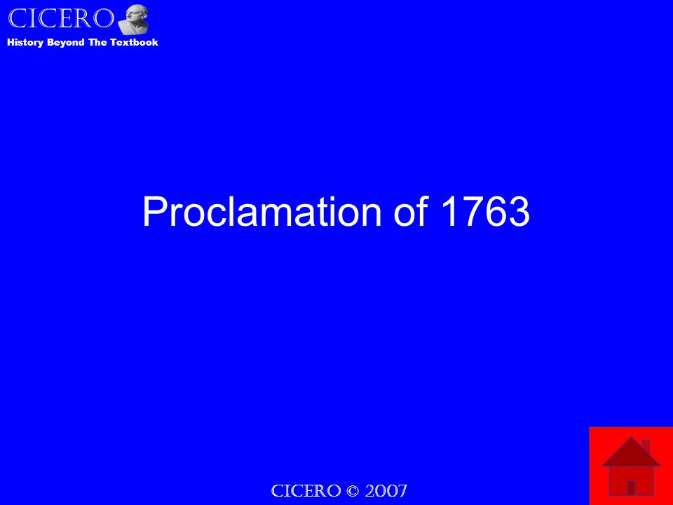 CICERO © 2007 CICERO History Beyond The Textbook Proclamation of 1763