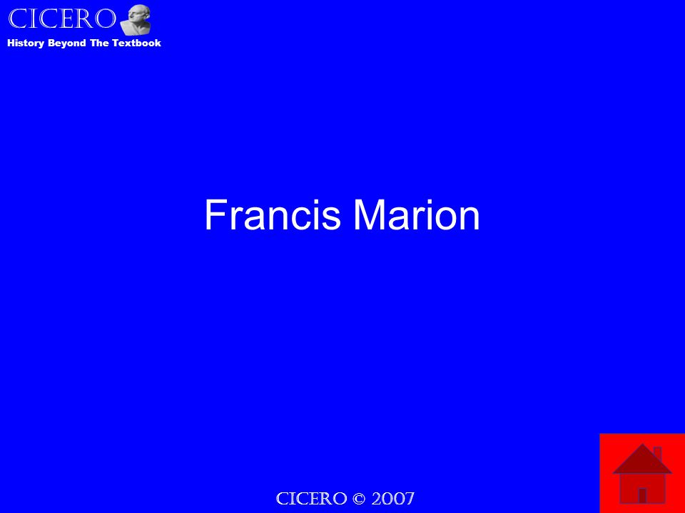 CICERO © 2007 CICERO History Beyond The Textbook Francis Marion
