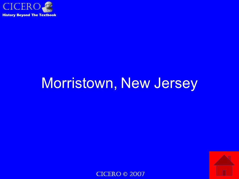 CICERO © 2007 CICERO History Beyond The Textbook Morristown, New Jersey