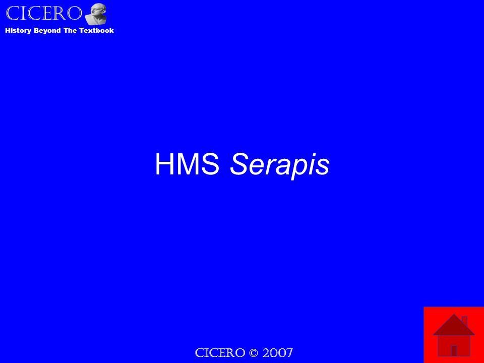 CICERO © 2007 CICERO History Beyond The Textbook HMS Serapis