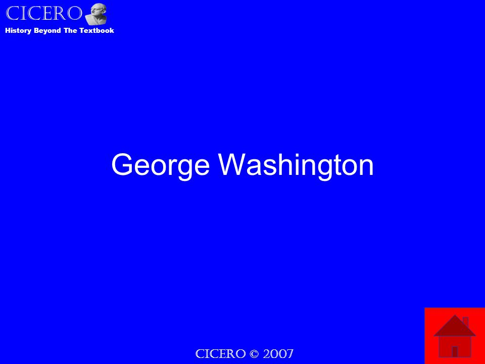 CICERO © 2007 CICERO History Beyond The Textbook George Washington