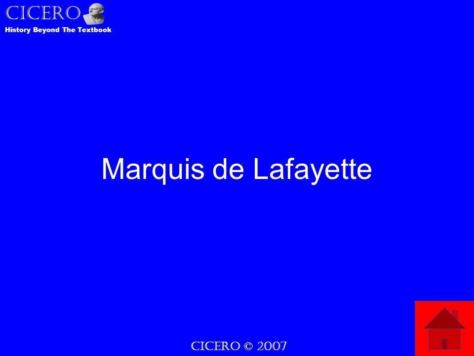 CICERO © 2007 CICERO History Beyond The Textbook Marquis de Lafayette